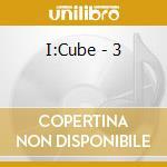 3 cd musicale di I:CUBE