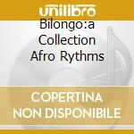 BILONGO:A COLLECTION AFRO RYTHMS cd musicale di ARTISTI VARI