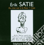 Erik Satie - Du Chat Noir A La Rose + Croix, Pezzi Per Pianoforte  - Blet Stephane  Pf cd musicale di Erik Satie