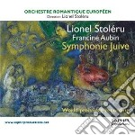 Stoleru Lionel & Aubin Francine - Symphonie Juive  - Vari  /orchestre Romantique Europeen cd musicale di Stoleru lionel & au