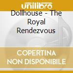 Royal rendezvous cd musicale di Dollhouse