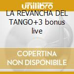 LA REVANCHA DEL TANGO+3 bonus live cd musicale di GOTAN PROJECT(limited edition)