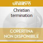 Christian termination cd musicale