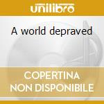 A world depraved cd musicale