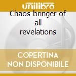 Chaos bringer of all revelations cd musicale