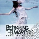 Breathe in life cd musicale di Betraying the martyr