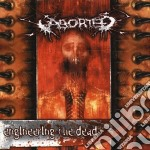 Aborted - Engineering The Dead cd musicale di Aborted
