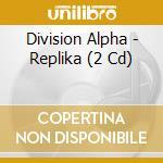 REPLIKA                                   cd musicale di Alpha Division