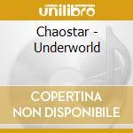 UNDERWORLD                                cd musicale di CHAOSTAR