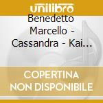 Kai Wessel David Blunden - Benedetto Marcello: Cassandra cd musicale di Benedetto Marcello