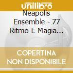Neapolis Ensemble - 77 Ritmo E Magia Nella Tradizi cd musicale di Ensemble Neapolis