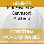 Mdi Ensemble - Gervasoni: Antiterra cd musicale di Stefano Gervasoni
