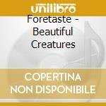 Foretaste - Beautiful Creatures cd musicale