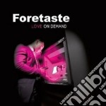 Foretaste - Love On Demand cd musicale di Foretaste
