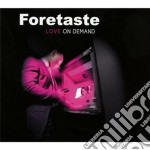 Foretaste - Love On Demand cd musicale di Foretaste