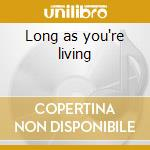 Long as you're living cd musicale