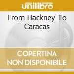 FROM HACKNEY TO CARACAS cd musicale di LIBDO HAKAN