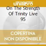 ON THE STRENGTH OF TRINITY LIVE 95 cd musicale di ISRAEL VIBRATION