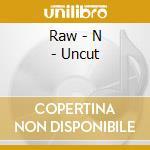 RAW - N - UNCUT cd musicale di YAYO TONY