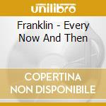 Franklin - Every Now And Then cd musicale di FRANKLIN