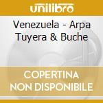 Various - Venezuela - Arpa Tuyera & Buche cd musicale di ARTISTI VARI