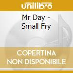 Mr Day - Small Fry cd musicale di Day Mr