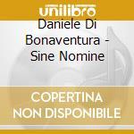 Sine nomine cd musicale di Daniele Bonaventura