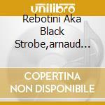 Rebotini Aka Black Strobe,arnaud - Music Components cd musicale di Arnaud Rebotini