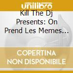 Kill the dj pres.