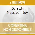 Scratch Massive - Joy cd musicale di Massive Scratch