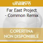 COMMON REMIX                              cd musicale di FAR EAST PROJECT