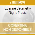 Etienne Jaumet - Night Music cd musicale di Etienne Jaumet