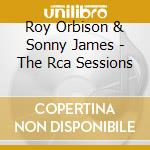 Roy Orbison & Sonny James - The Rca Sessions cd musicale di ROY ORBISON & SONNY