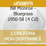 BLUEGRASS 1950-58 cd musicale di BILL MONROE (4 CD)