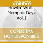 MEMPHIS DAYS VOL.1 cd musicale di HOWLIN WOLF