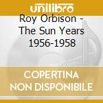 Roy Orbison - The Sun Years 1956-1958 cd musicale di ORBISON ROY