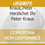 HERZLICHST IHR PETER KRAUS cd musicale di KRAUS PETER