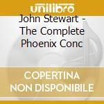 THE COMPLETE PHOENIX CONC cd musicale di JOHN STEWART