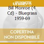 BLUEGRASS 1959-69 cd musicale di BILL MONROE (4 CD)