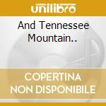 AND TENNESSEE MOUNTAIN.. cd musicale di JOHNNY & JACK