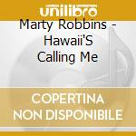 HAWAII'S CALLING ME cd musicale di MARTY ROBBINS