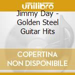 Jimmy Day - Golden Steel Guitar Hits cd musicale di DAY JIMMY