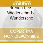 Brenda Lee - Wiedersehn Ist Wunderscho cd musicale di BRENDA LEE