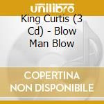 BLOW MAN BLOW cd musicale di CURTIS KING