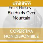 BLUEBIRDS OVER MOUTNAIN cd musicale di ERSEL HICKEY