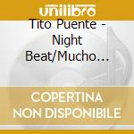 NIGHT BEAT/MUCHO PUENTE.. cd musicale di TITO PUENTE