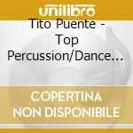 Tito Puente - Top Percussion/Dance Mani cd musicale di TITO PUENTE