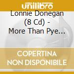 MORE THAN PYE IN THE SKY cd musicale di LONNIE DONEGAN (8 CD