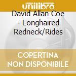 LONGHAIRED REDNECK/RIDES cd musicale di DAVID ALLAN COE