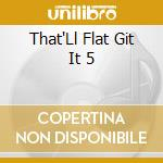VOL.5 cd musicale di THAT'LL FLAT... GIT
